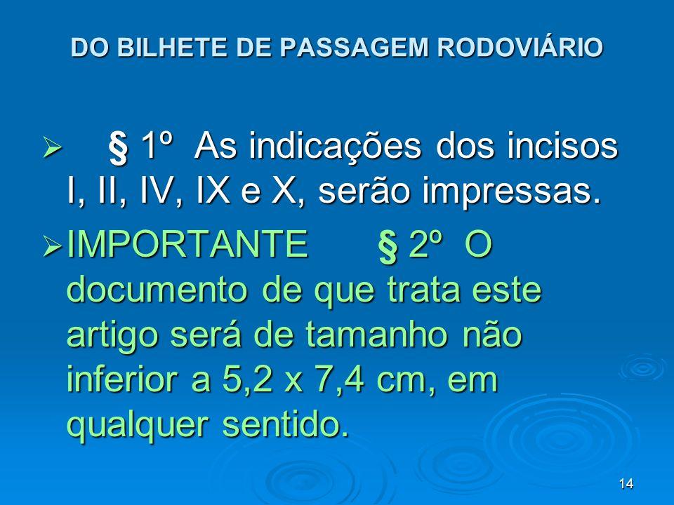 14 DO BILHETE DE PASSAGEM RODOVIÁRIO § 1º As indicações dos incisos I, II, IV, IX e X, serão impressas. § 1º As indicações dos incisos I, II, IV, IX e