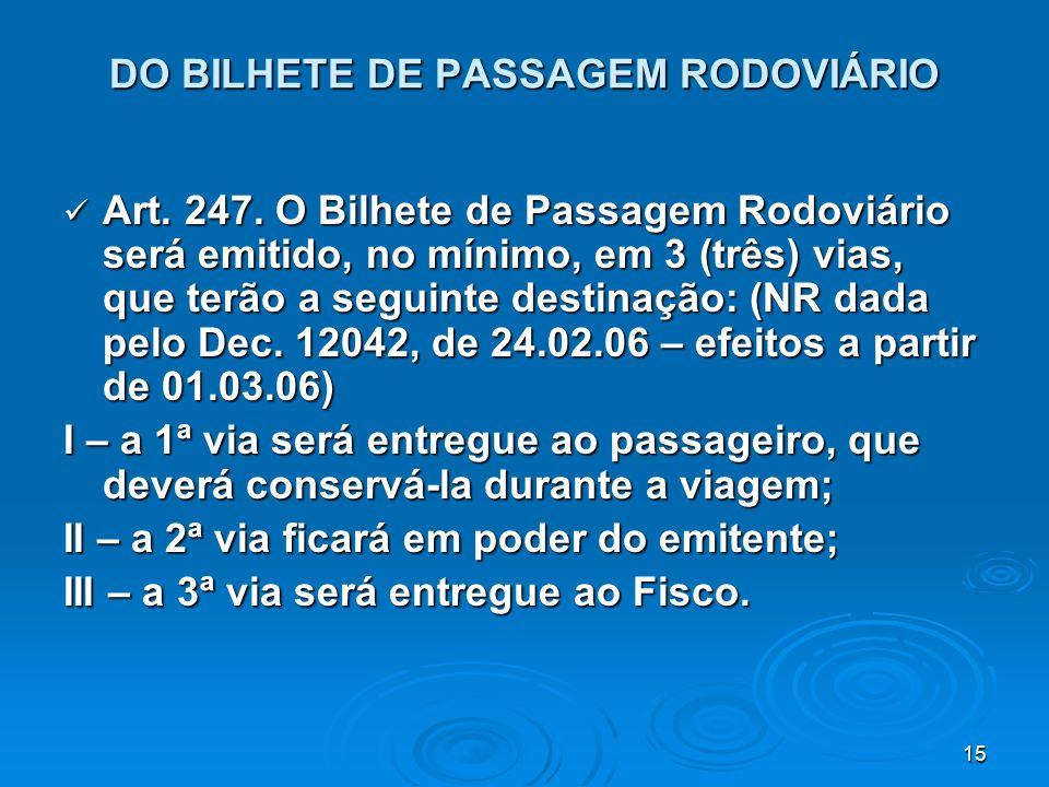 15 DO BILHETE DE PASSAGEM RODOVIÁRIO Art. 247. O Bilhete de Passagem Rodoviário será emitido, no mínimo, em 3 (três) vias, que terão a seguinte destin