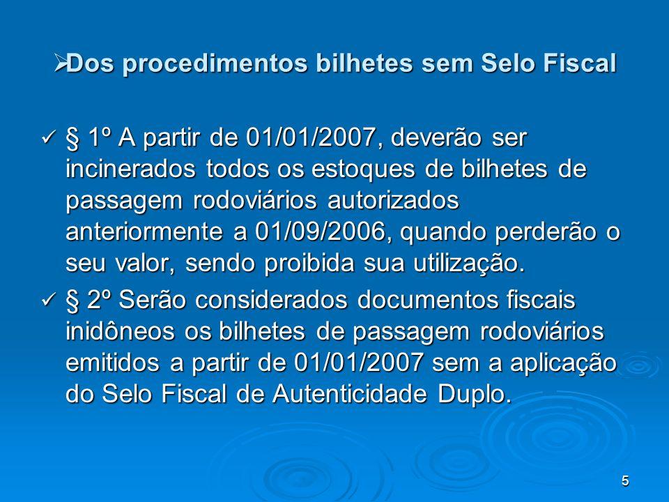 5 Dos procedimentos bilhetes sem Selo Fiscal Dos procedimentos bilhetes sem Selo Fiscal § 1º A partir de 01/01/2007, deverão ser incinerados todos os
