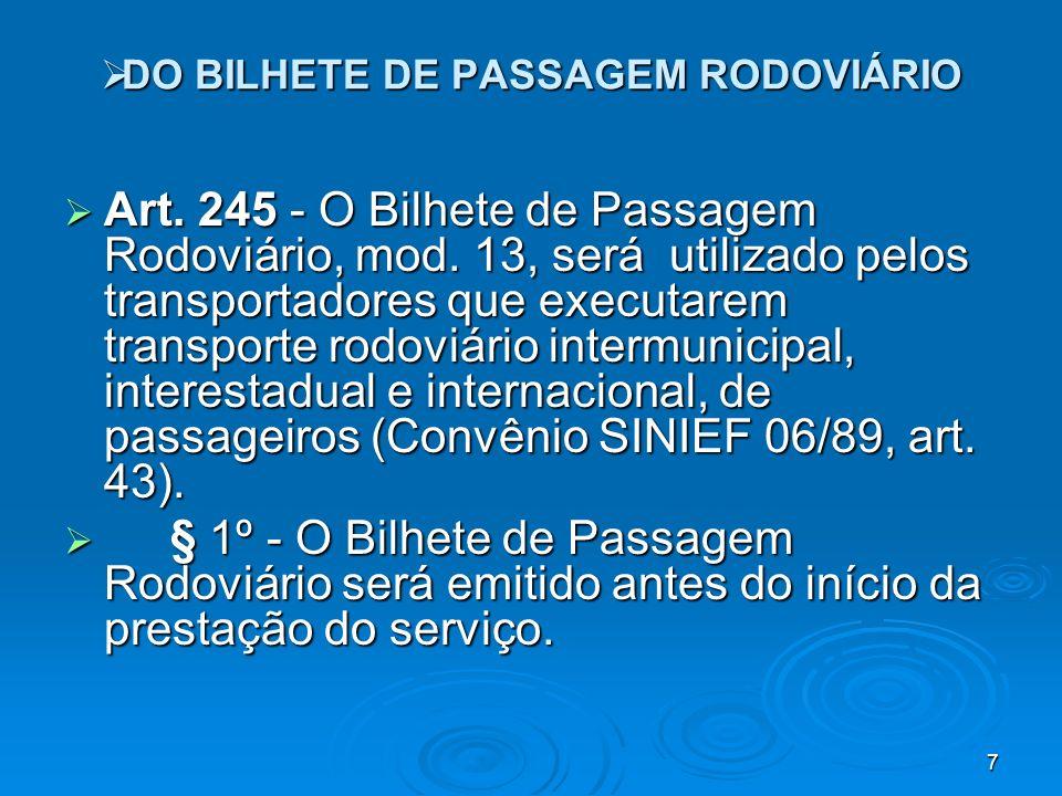 7 Art. 245 - O Bilhete de Passagem Rodoviário, mod. 13, será utilizado pelos transportadores que executarem transporte rodoviário intermunicipal, inte