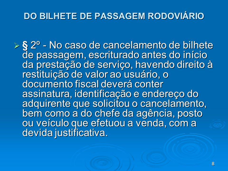8 DO BILHETE DE PASSAGEM RODOVIÁRIO § 2º - No caso de cancelamento de bilhete de passagem, escriturado antes do início da prestação de serviço, havend