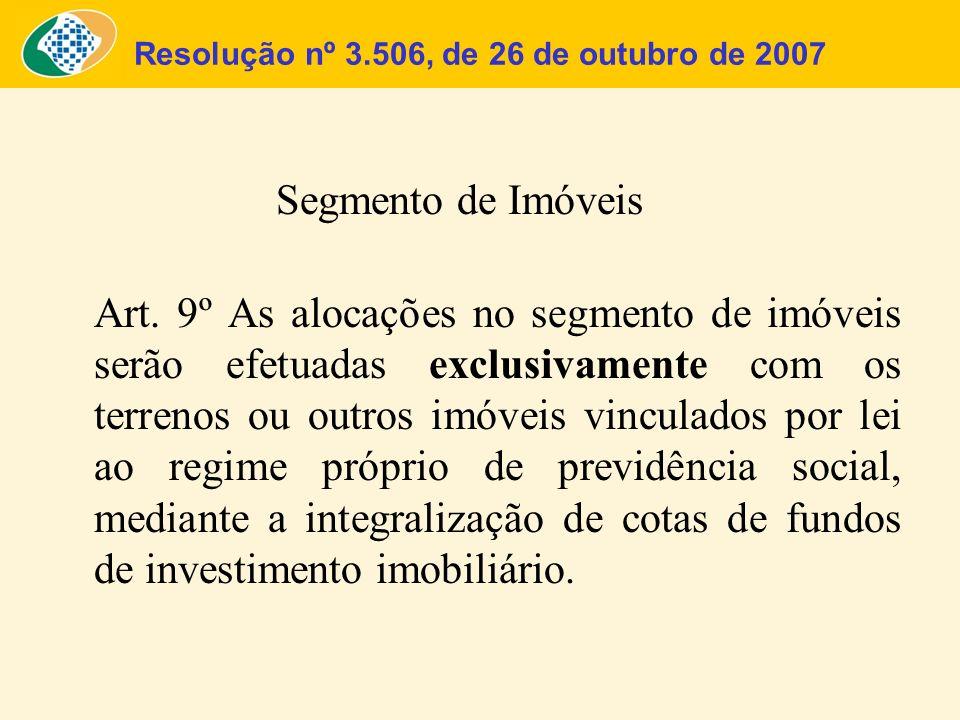 Segmento de Imóveis Art. 9º As alocações no segmento de imóveis serão efetuadas exclusivamente com os terrenos ou outros imóveis vinculados por lei ao