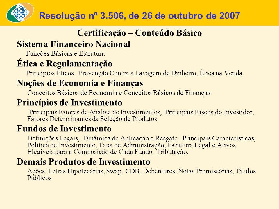 Resolução nº 3.506, de 26 de outubro de 2007 Certificação – Conteúdo Básico Sistema Financeiro Nacional Funções Básicas e Estrutura Ética e Regulament