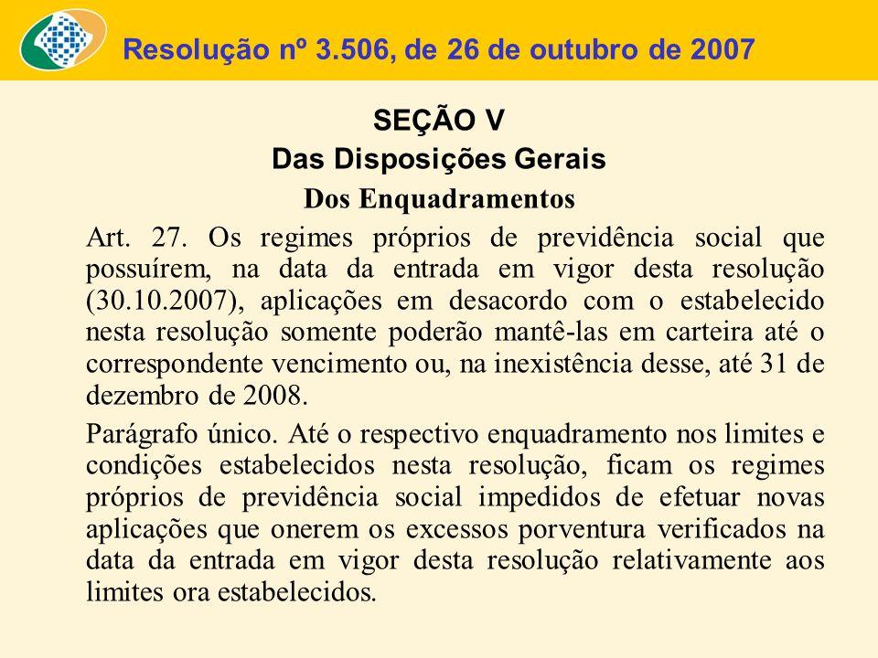 Resolução nº 3.506, de 26 de outubro de 2007 SEÇÃO V Das Disposições Gerais Dos Enquadramentos Art. 27. Os regimes próprios de previdência social que