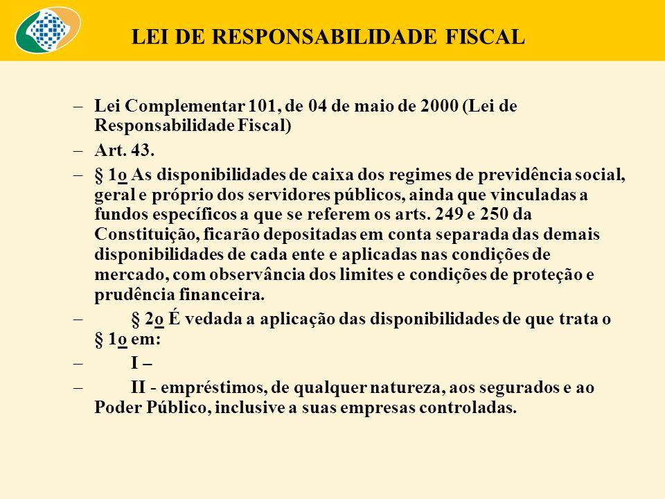 LEI DE RESPONSABILIDADE FISCAL –Lei Complementar 101, de 04 de maio de 2000 (Lei de Responsabilidade Fiscal) –Art. 43. –§ 1o As disponibilidades de ca