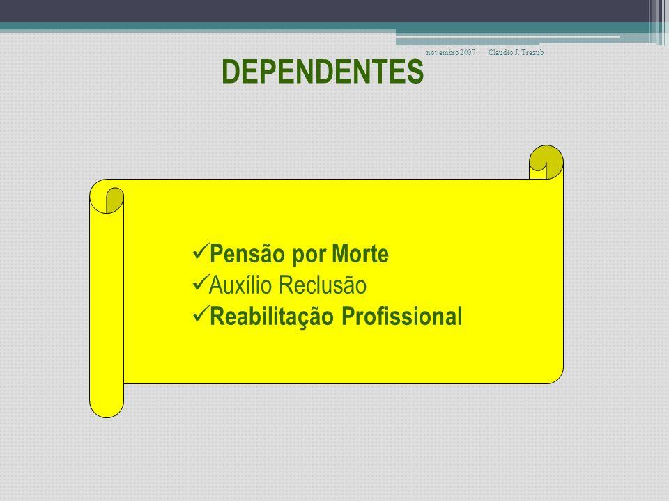 novembro 2007Cláudio J. Trezub Benefícios oferecidos pelo RGPS SEGURADOS Aposentadoria por Invalidez (*) Aposentadoria por Idade Aposentadoria por Tem