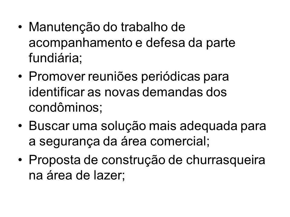 Manutenção do trabalho de acompanhamento e defesa da parte fundiária; Promover reuniões periódicas para identificar as novas demandas dos condôminos;
