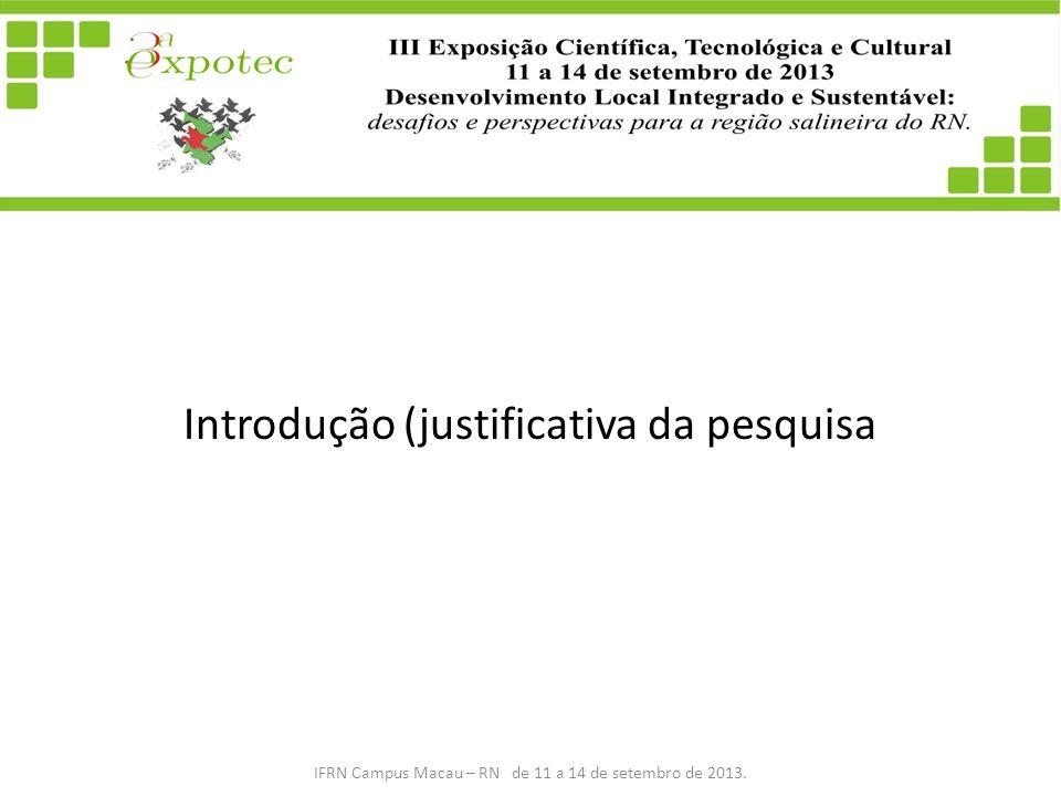 Introdução (justificativa da pesquisa IFRN Campus Macau – RN de 11 a 14 de setembro de 2013.