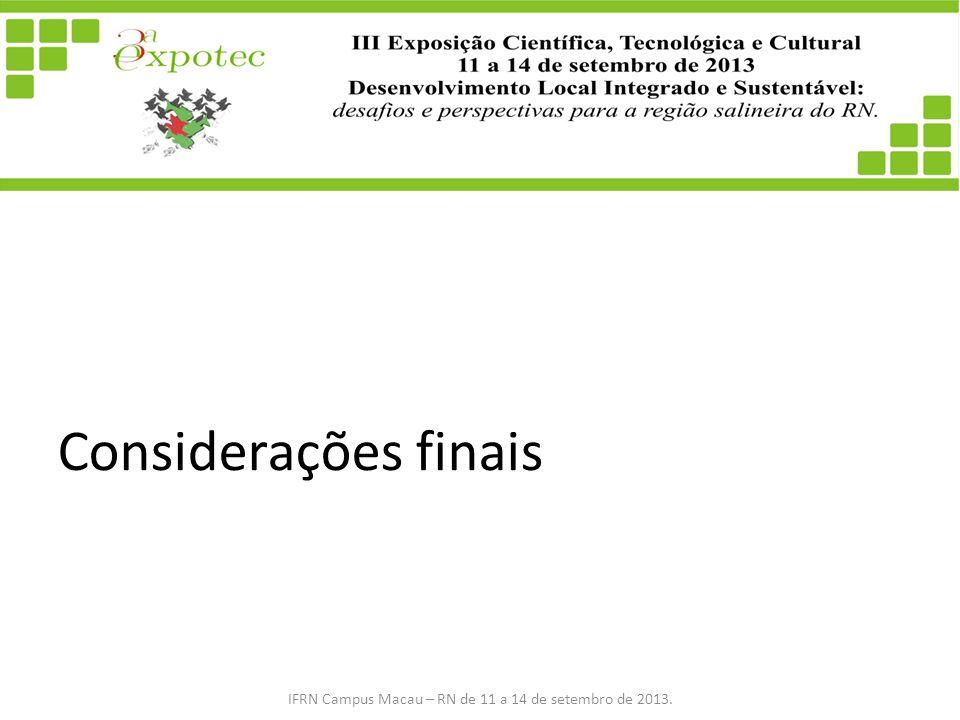 Considerações finais IFRN Campus Macau – RN de 11 a 14 de setembro de 2013.