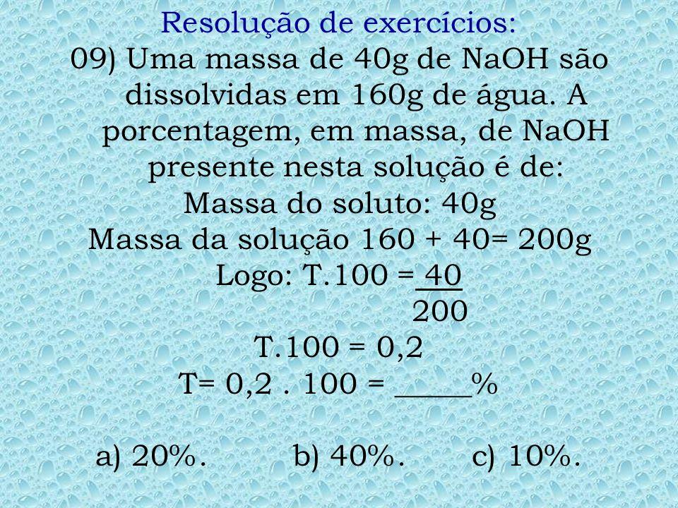 Resolução de exercícios: 08) Em 3 litros de uma solução de NaOH existem dissolvidos 12 mols desta base. A molaridade desta solução é: M= ?, n=12mols,
