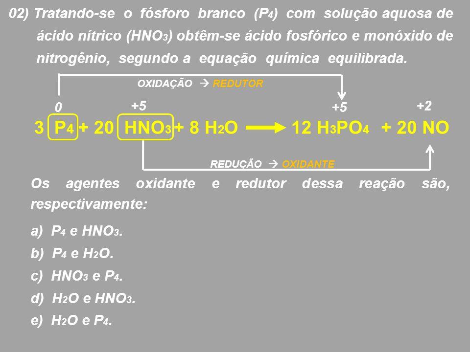 02) Tratando-se o fósforo branco (P 4 ) com solução aquosa de ácido nítrico (HNO 3 ) obtêm-se ácido fosfórico e monóxido de nitrogênio, segundo a equa