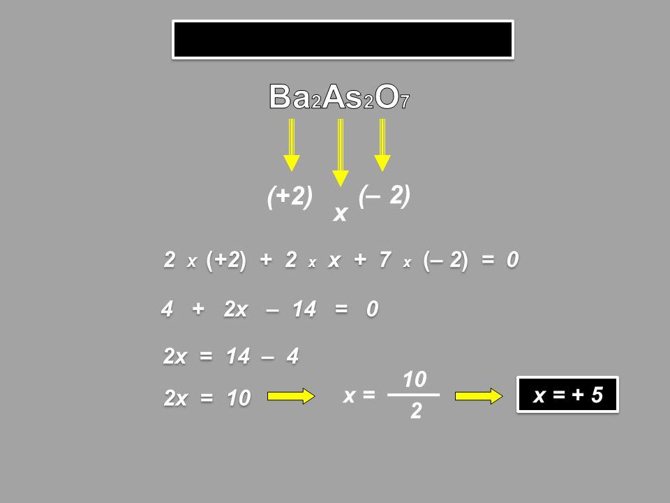 (+2) (– 2) 2 X (+2) + 2 x x + 7 x (– 2) = 0 x 10 2 x = 4 + 2x – 14 = 0 2x = 14 – 4 2x = 10 x = + 5