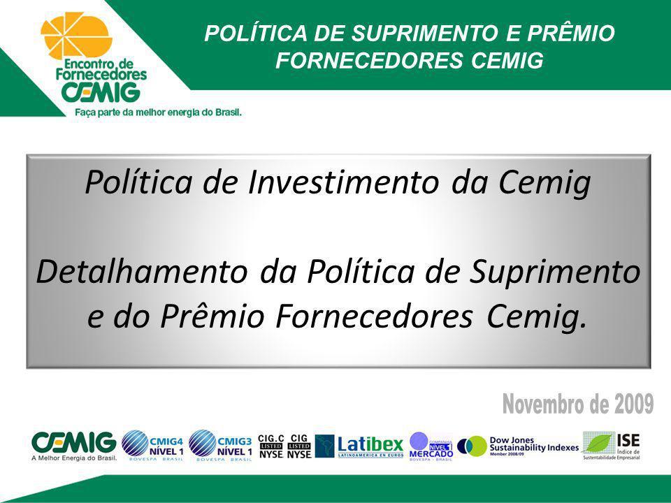 POLÍTICA DE SUPRIMENTO E PRÊMIO FORNECEDORES CEMIG Política de Investimento da Cemig Detalhamento da Política de Suprimento e do Prêmio Fornecedores C