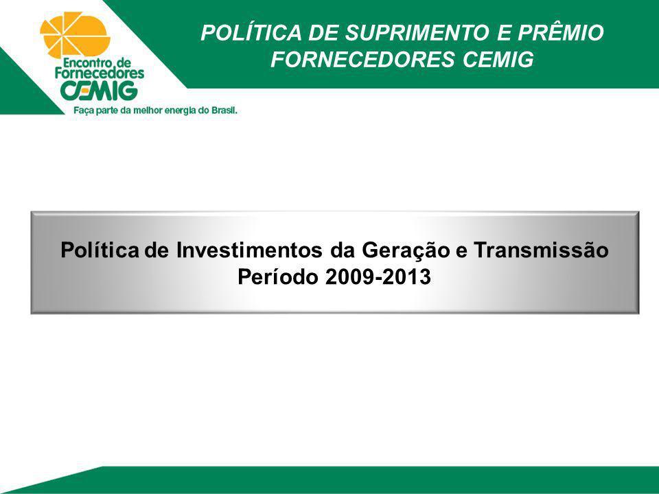 Política de Investimentos da Geração e Transmissão Período 2009-2013 POLÍTICA DE SUPRIMENTO E PRÊMIO FORNECEDORES CEMIG