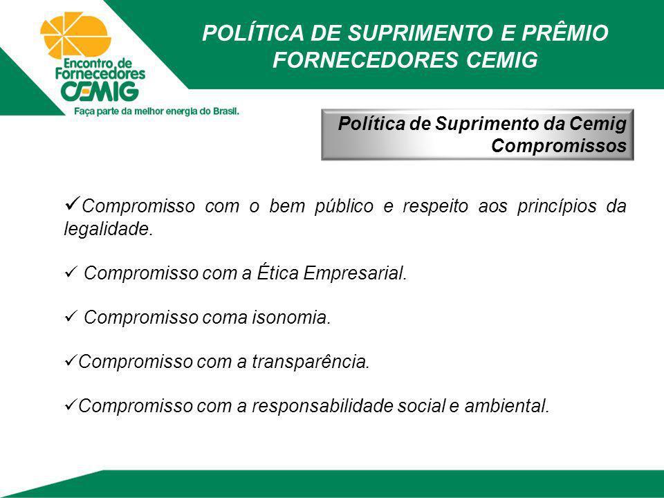 POLÍTICA DE SUPRIMENTO E PRÊMIO FORNECEDORES CEMIG Política de Suprimento da Cemig Compromissos Compromisso com o bem público e respeito aos princípio
