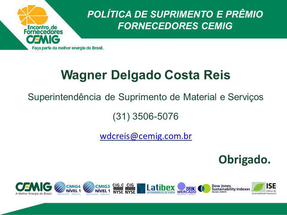POLÍTICA DE SUPRIMENTO E PRÊMIO FORNECEDORES CEMIG Wagner Delgado Costa Reis Superintendência de Suprimento de Material e Serviços (31) 3506-5076 wdcr