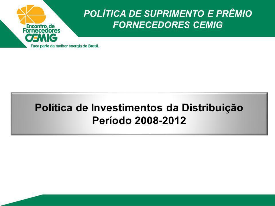 Política de Investimentos da Distribuição Período 2008-2012 POLÍTICA DE SUPRIMENTO E PRÊMIO FORNECEDORES CEMIG