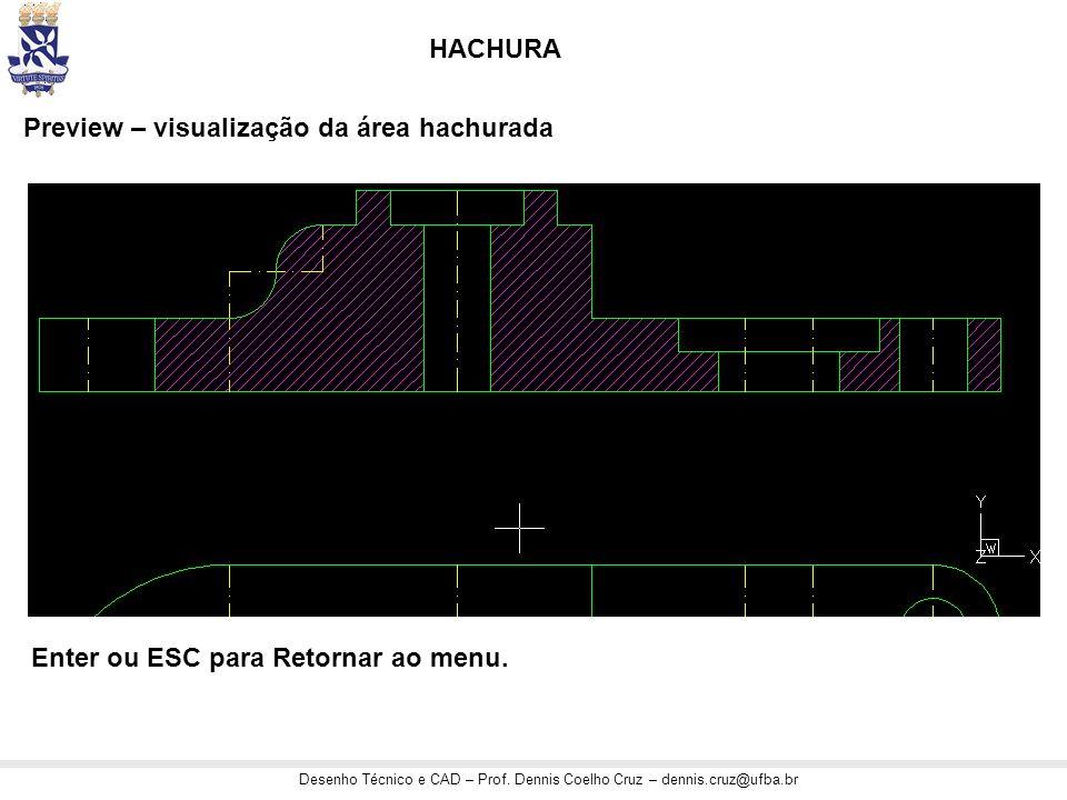 Desenho Técnico e CAD – Prof. Dennis Coelho Cruz – dennis.cruz@ufba.br HACHURA Preview – visualização da área hachurada Enter ou ESC para Retornar ao