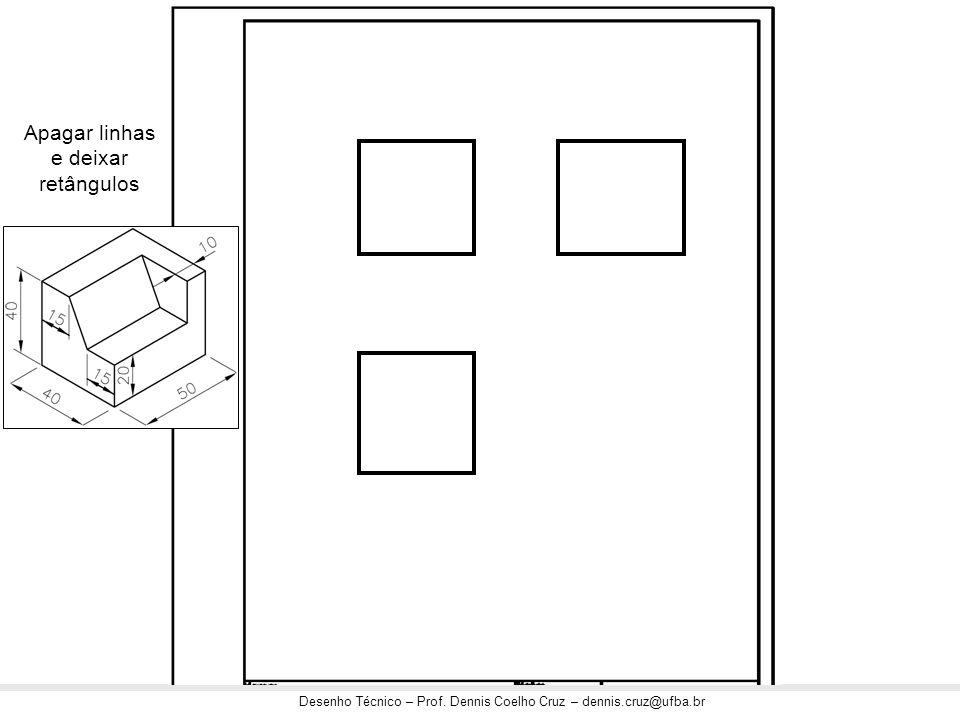 Desenho Técnico – Prof. Dennis Coelho Cruz – dennis.cruz@ufba.br Apagar linhas e deixar retângulos