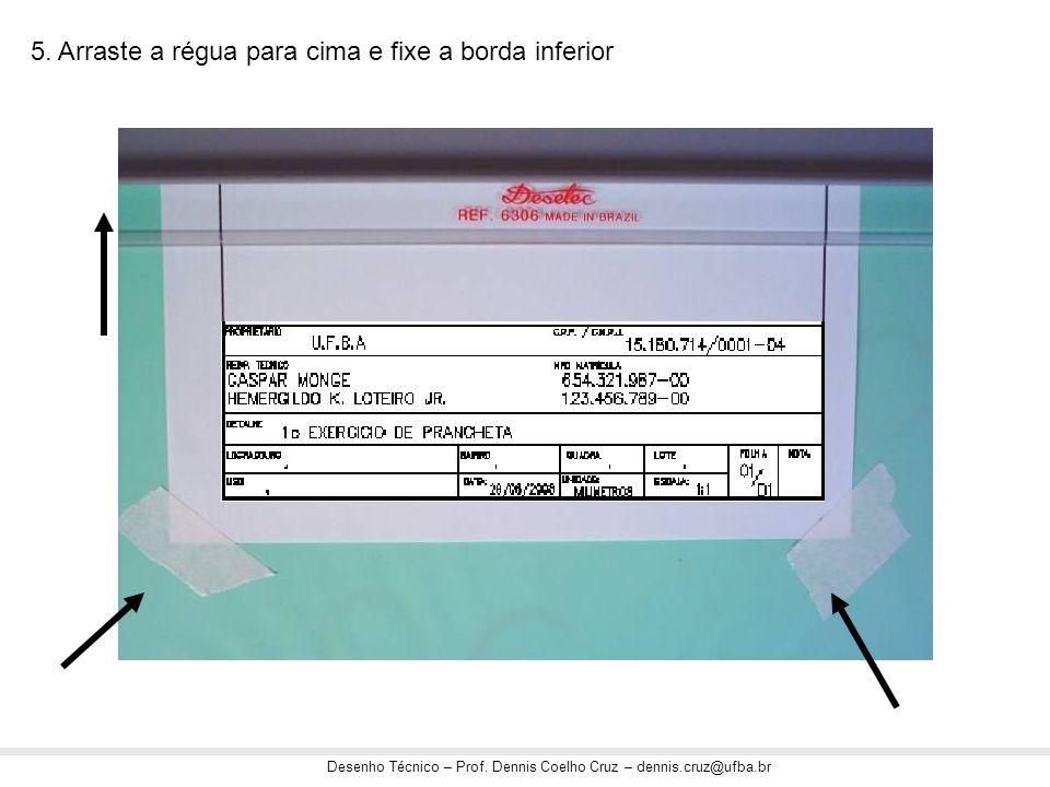 Desenho Técnico – Prof. Dennis Coelho Cruz – dennis.cruz@ufba.br 5. Arraste a régua para cima e fixe a borda inferior