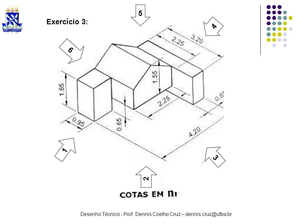 Desenho Técnico - Prof. Dennis Coelho Cruz – dennis.cruz@ufba.br Exercício 3: 1 3 2 5 6 4