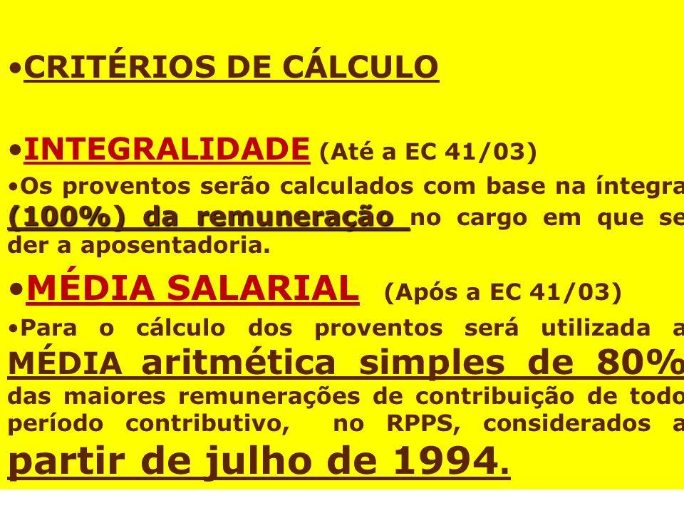 CRITÉRIOS DE CÁLCULO INTEGRALIDADE (Até a EC 41/03) (100%) da remuneraçãoOs proventos serão calculados com base na íntegra (100%) da remuneração no cargo em que se der a aposentadoria.