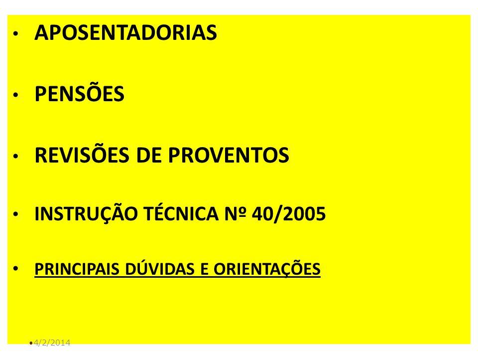 APOSENTADORIAS PENSÕES REVISÕES DE PROVENTOS INSTRUÇÃO TÉCNICA Nº 40/2005 PRINCIPAIS DÚVIDAS E ORIENTAÇÕES 4/2/2014
