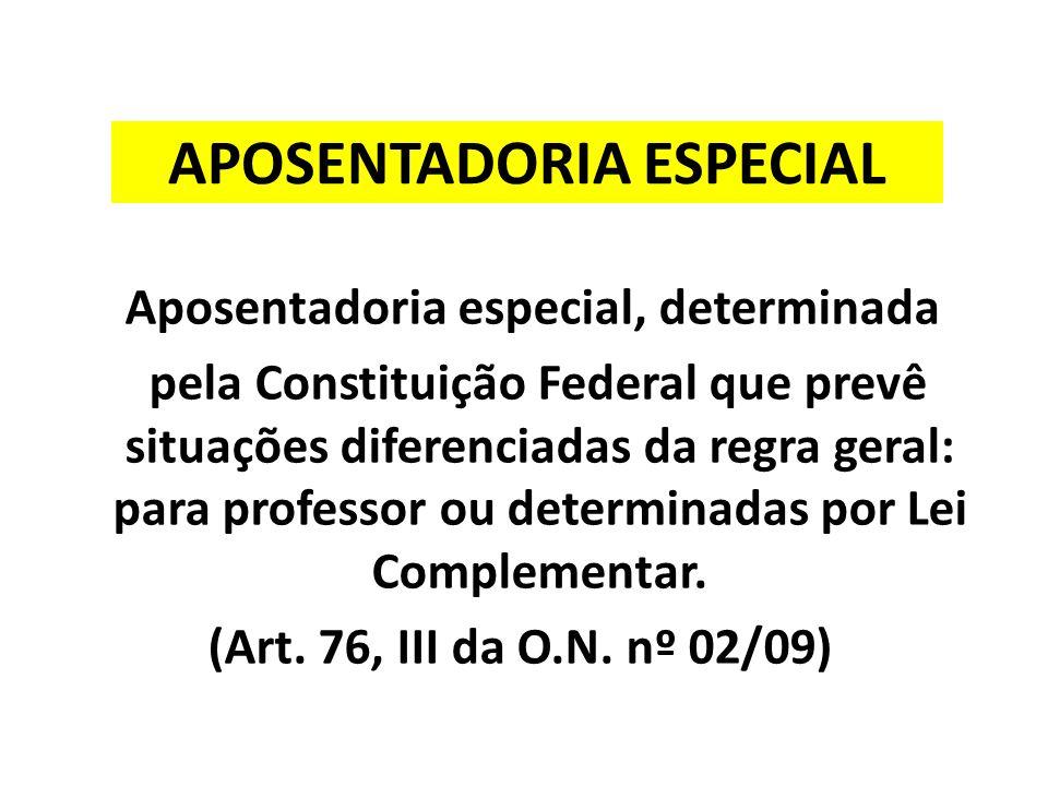 APOSENTADORIA ESPECIAL Aposentadoria especial, determinada pela Constituição Federal que prevê situações diferenciadas da regra geral: para professor ou determinadas por Lei Complementar.