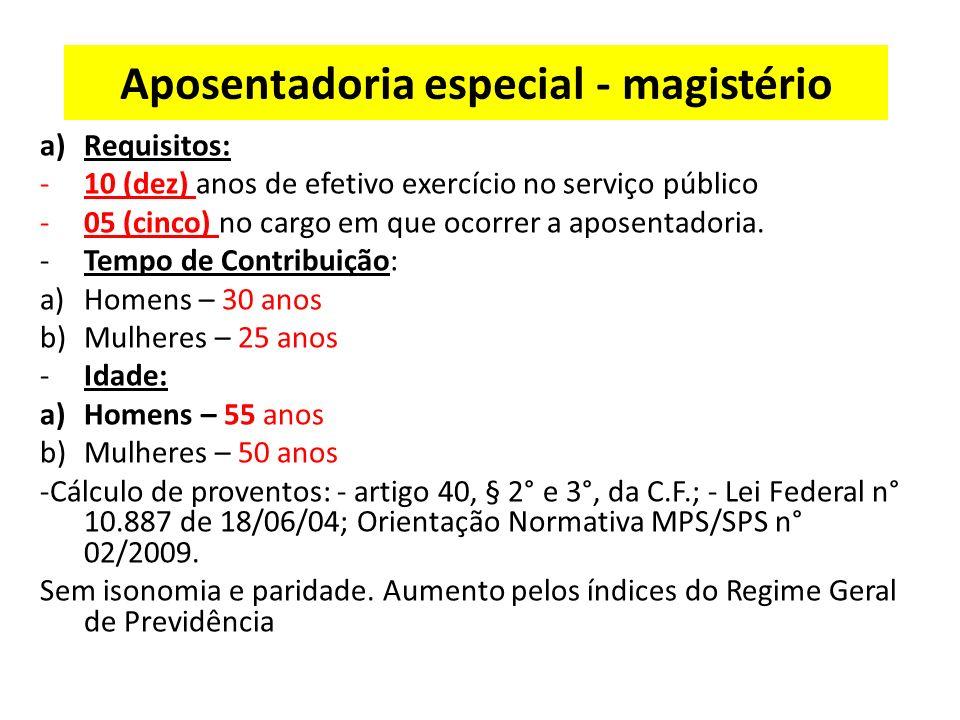 Aposentadoria especial - magistério a)Requisitos: -10 (dez) anos de efetivo exercício no serviço público -05 (cinco) no cargo em que ocorrer a aposentadoria.