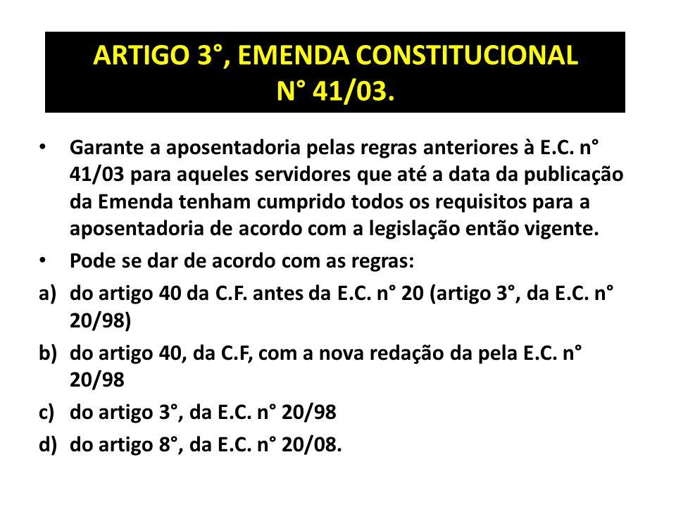 ARTIGO 3°, EMENDA CONSTITUCIONAL N° 41/03.Garante a aposentadoria pelas regras anteriores à E.C.