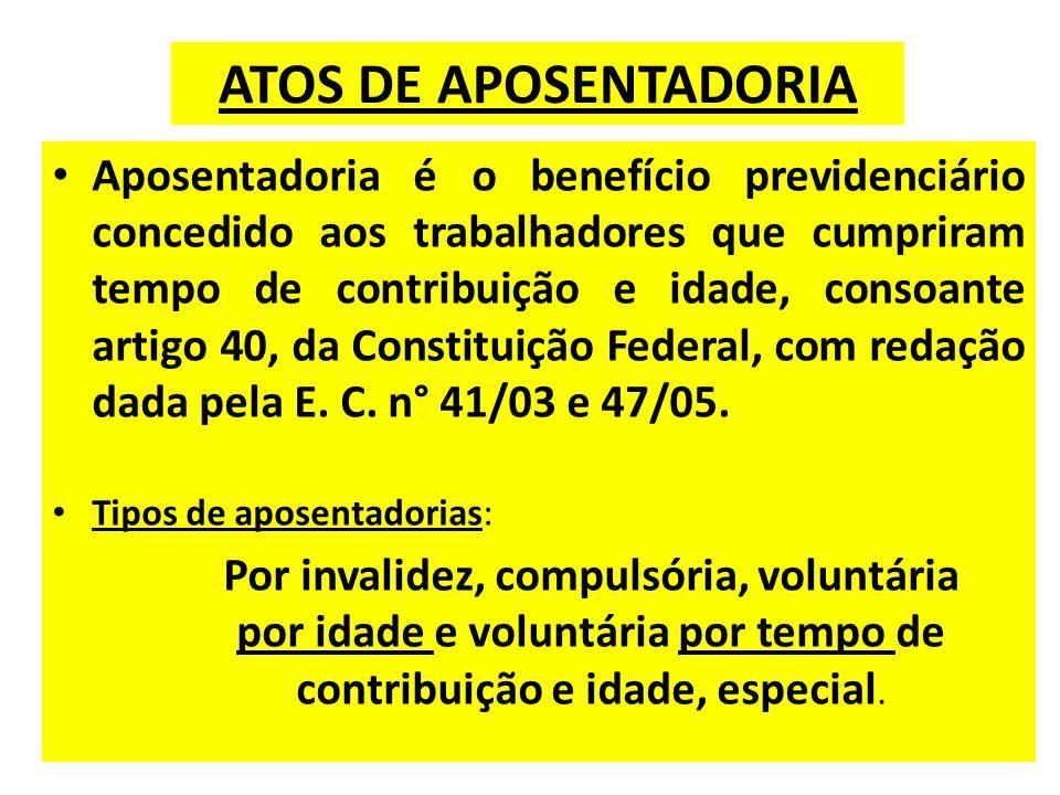 ATOS DE APOSENTADORIA Aposentadoria é o benefício previdenciário concedido aos trabalhadores que cumpriram tempo de contribuição e idade, consoante artigo 40, da Constituição Federal, com redação dada pela E.