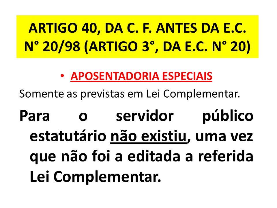 ARTIGO 40, DA C.F. ANTES DA E.C. N° 20/98 (ARTIGO 3°, DA E.C.