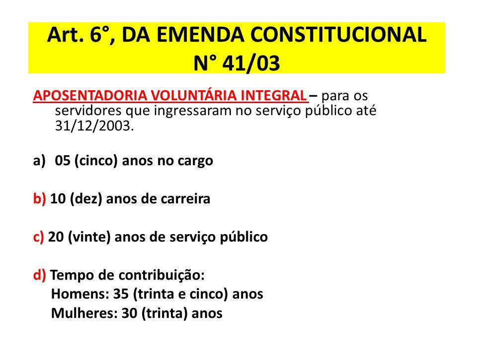 Art. 6°, DA EMENDA CONSTITUCIONAL N° 41/03 APOSENTADORIA VOLUNTÁRIA INTEGRAL – para os servidores que ingressaram no serviço público até 31/12/2003. a