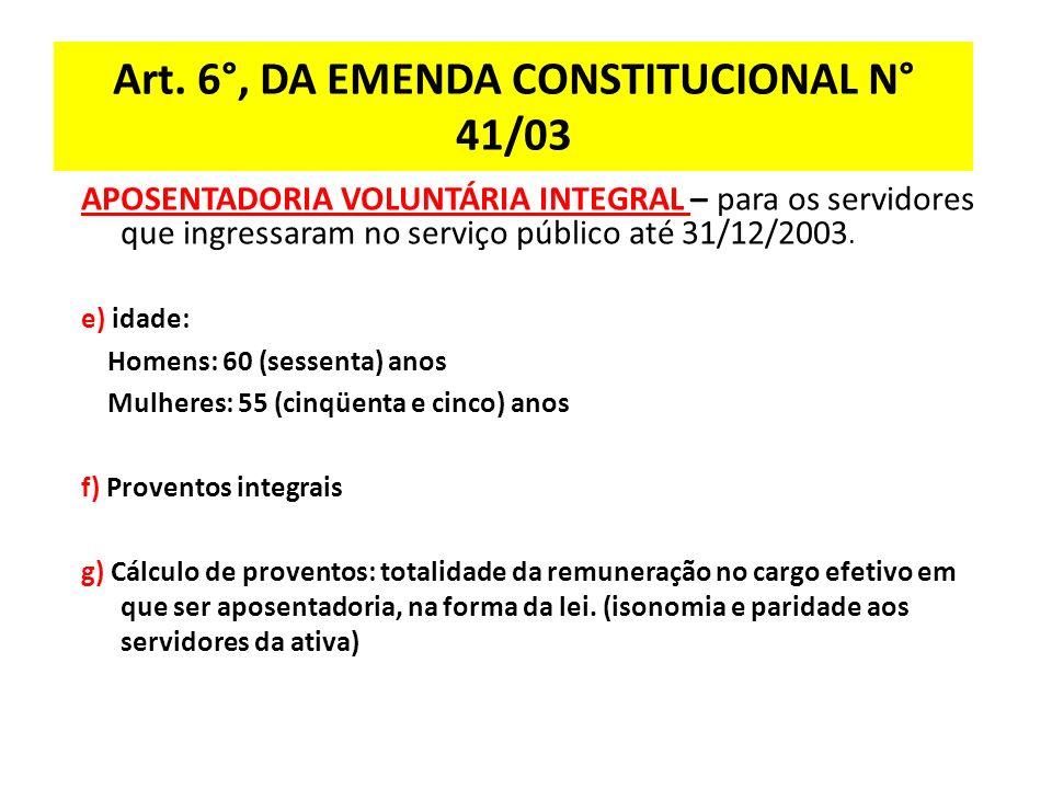 Art. 6°, DA EMENDA CONSTITUCIONAL N° 41/03 APOSENTADORIA VOLUNTÁRIA INTEGRAL – para os servidores que ingressaram no serviço público até 31/12/2003. e