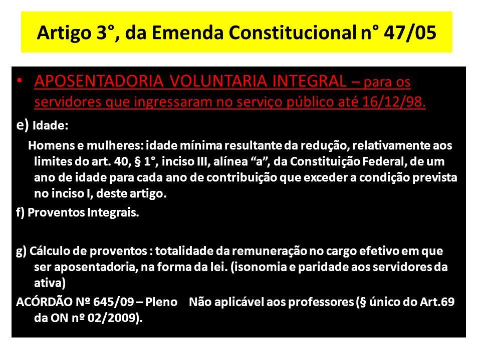 Artigo 3°, da Emenda Constitucional n° 47/05 APOSENTADORIA VOLUNTARIA INTEGRAL – para os servidores que ingressaram no serviço público até 16/12/98.
