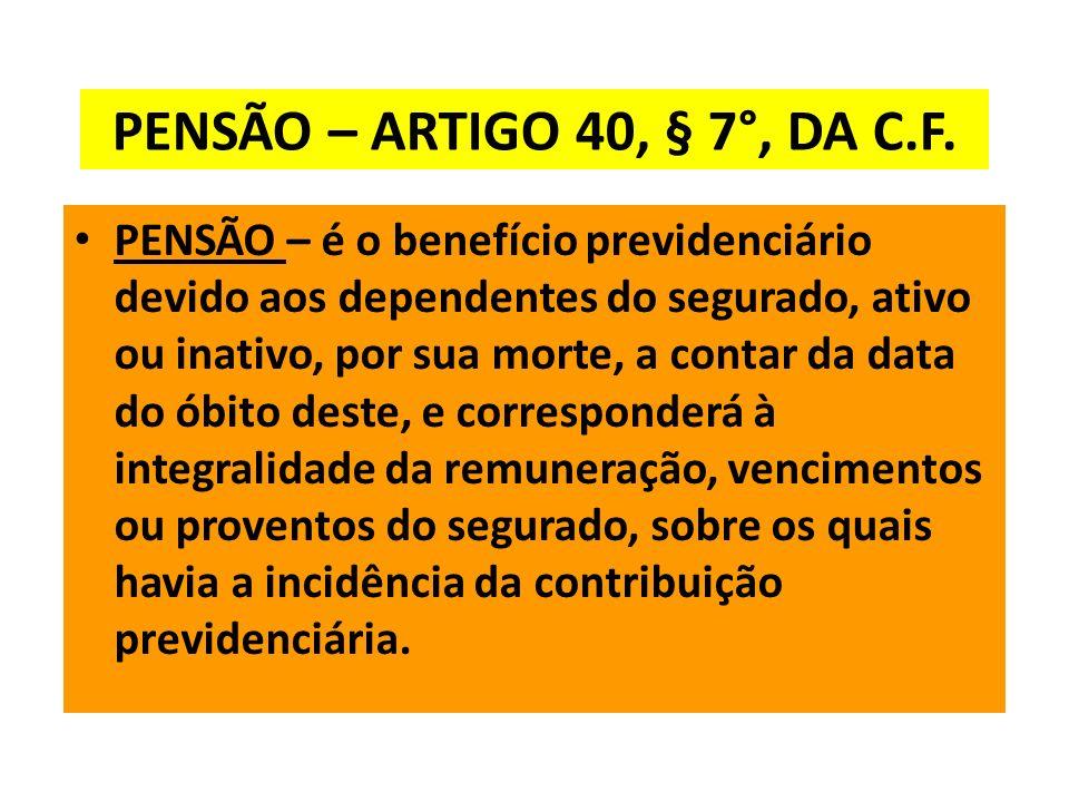 PENSÃO – ARTIGO 40, § 7°, DA C.F.