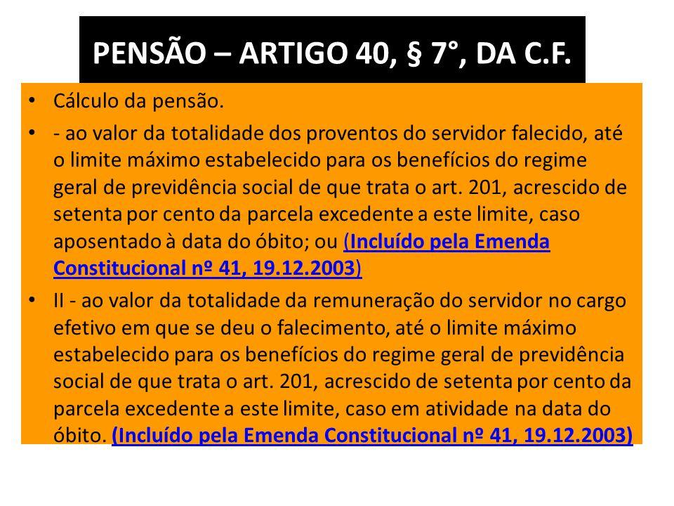 PENSÃO – ARTIGO 40, § 7°, DA C.F.Cálculo da pensão.