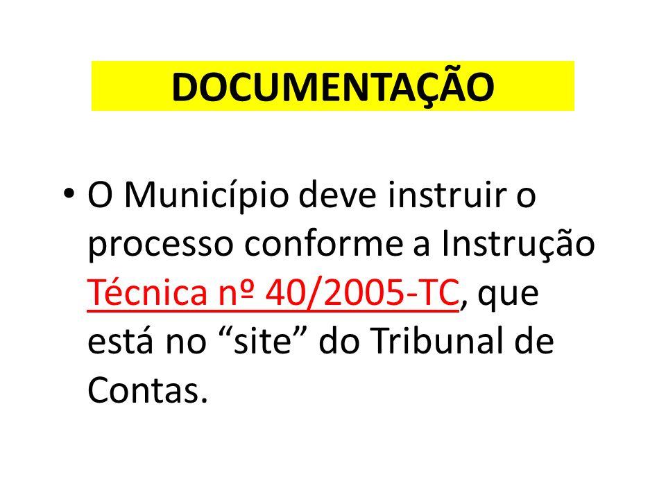 DOCUMENTAÇÃO O Município deve instruir o processo conforme a Instrução Técnica nº 40/2005-TC, que está no site do Tribunal de Contas.