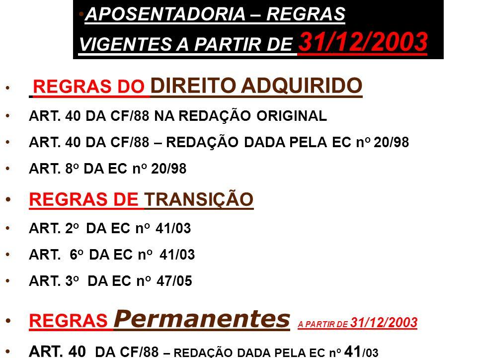 APOSENTADORIA – REGRAS VIGENTES A PARTIR DE 31/12/2003 REGRAS DO DIREITO ADQUIRIDO ART.