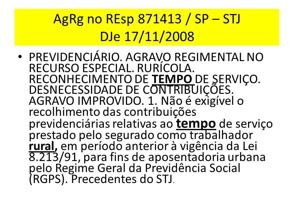 AgRg no REsp 871413 / SP – STJ DJe 17/11/2008 PREVIDENCIÁRIO.