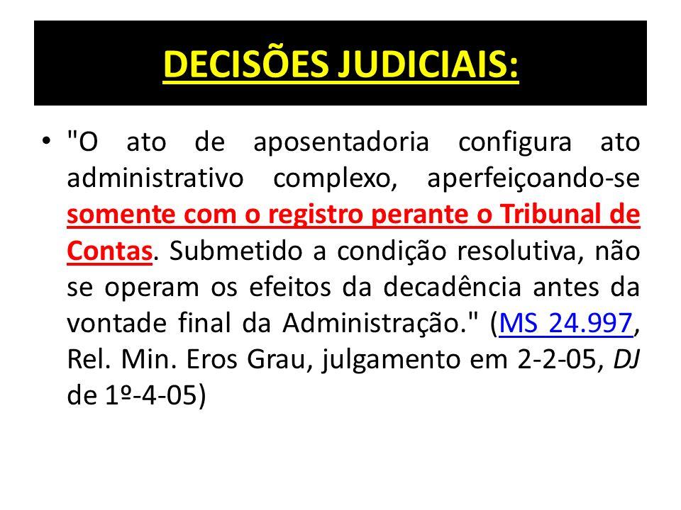 DECISÕES JUDICIAIS: O ato de aposentadoria configura ato administrativo complexo, aperfeiçoando-se somente com o registro perante o Tribunal de Contas.