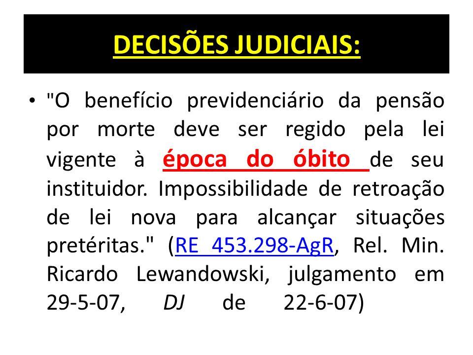 DECISÕES JUDICIAIS: O benefício previdenciário da pensão por morte deve ser regido pela lei vigente à época do óbito de seu instituidor.