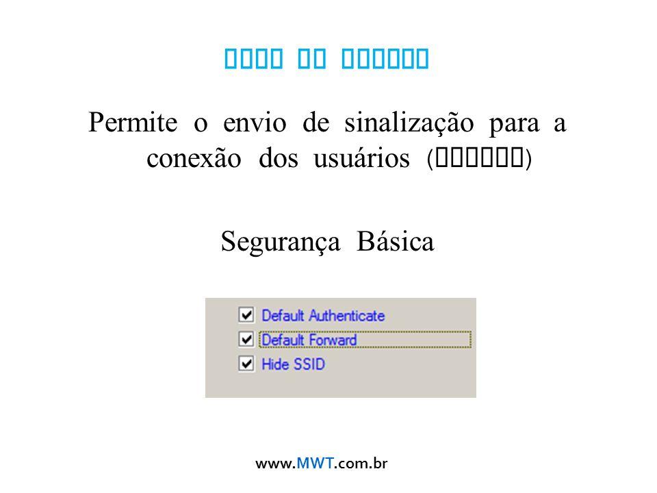 www.MWT.com.br Modo AP Bridge Permite o envio de sinalização para a conexão dos usu á rios ( beacon ) Segurança B á sica