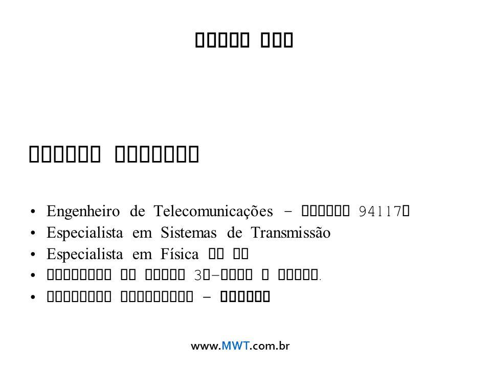 www.MWT.com.br Sobre mim Nicola Sanchez Engenheiro de Telecomunicações – CREAMG 94117 D Especialista em Sistemas de Transmissão Especialista em Física
