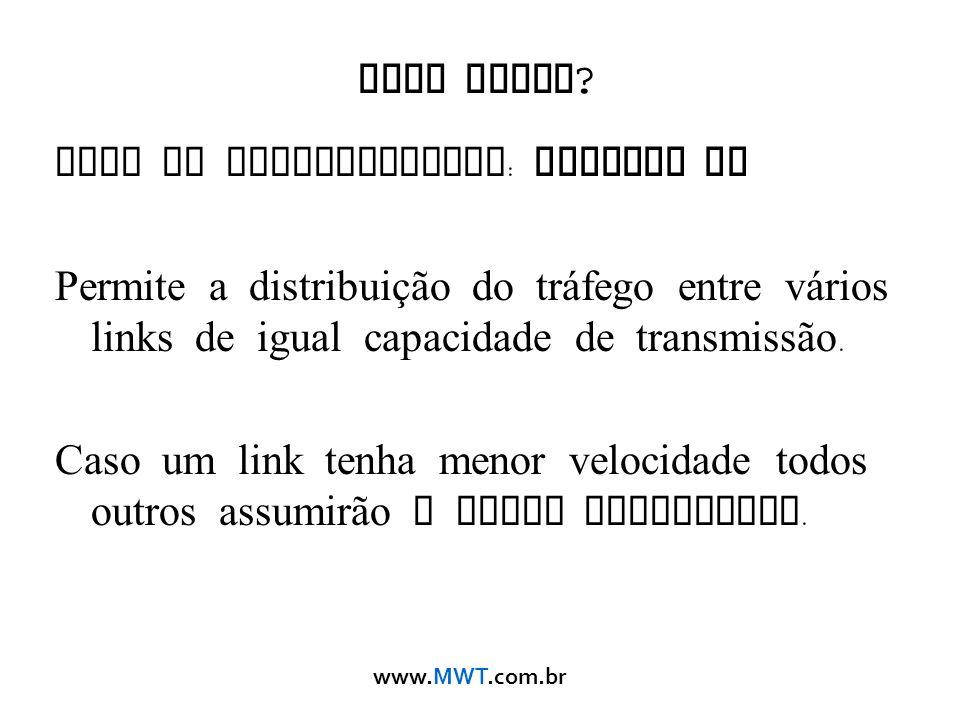 www.MWT.com.br Como fazer ? Modo de Balanceamento : balance rr Permite a distribuição do tr á fego entre v á rios links de igual capacidade de transmi