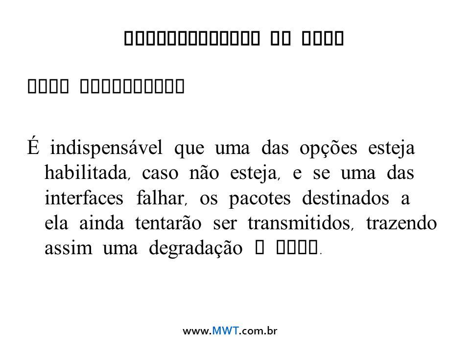 www.MWT.com.br Monitoramento do Link Link Monitoring É indispens á vel que uma das opções esteja habilitada, caso não esteja, e se uma das interfaces