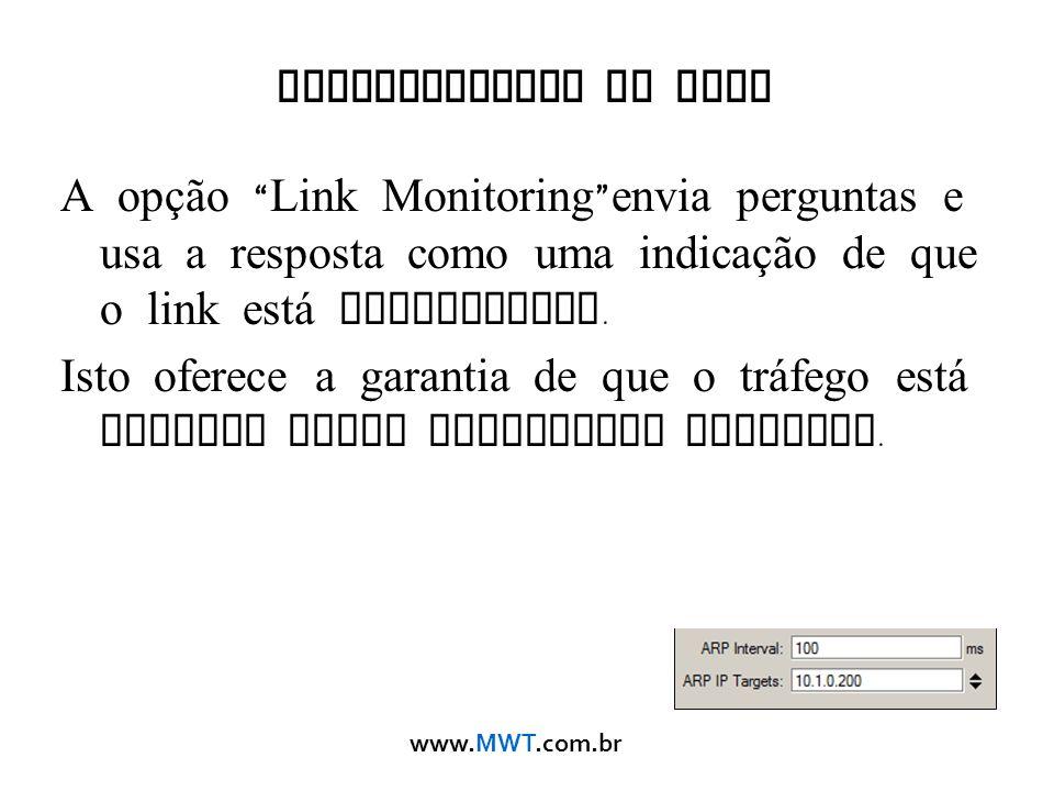 www.MWT.com.br Monitoramento do Link A opção Link Monitoring envia perguntas e usa a resposta como uma indicação de que o link est á operacional. Isto