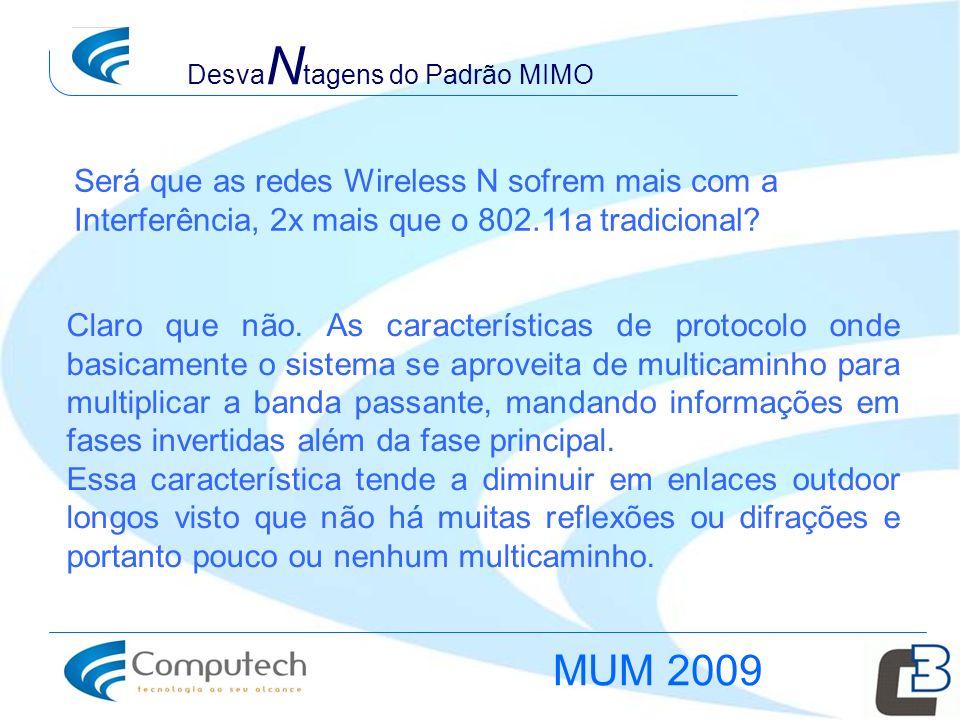 Será que as redes Wireless N sofrem mais com a Interferência, 2x mais que o 802.11a tradicional? Claro que não. As características de protocolo onde b