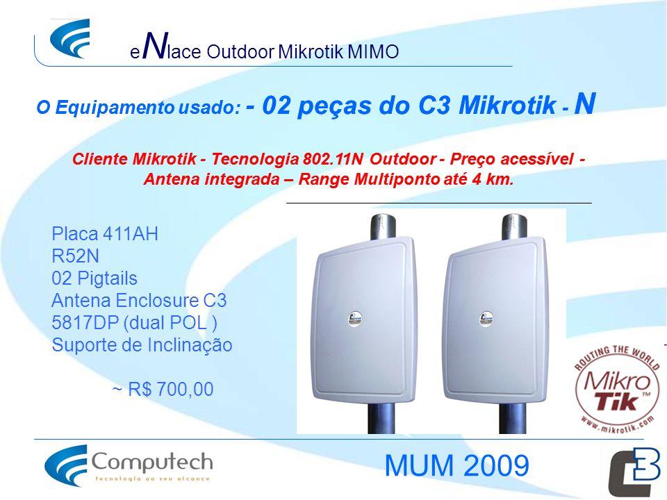 Cliente Mikrotik - Tecnologia 802.11N Outdoor - Preço acessível - Antena integrada – Range Multiponto até 4 km. O Equipamento usado: - 02 peças do C3