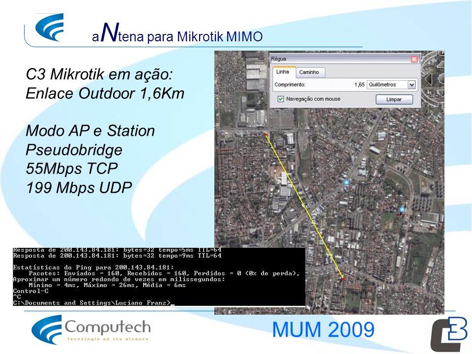 C3 Mikrotik em ação: Enlace Outdoor 1,6Km Modo AP e Station Pseudobridge 55Mbps TCP 199 Mbps UDP a N tena para Mikrotik MIMO MUM 2009